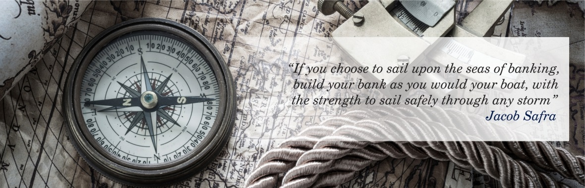 """If you choose to sail upon the seas of banking, build your bank as you would your boat, with the strength to sail safely through any storm.""  -  Jacob Safra - Know More"